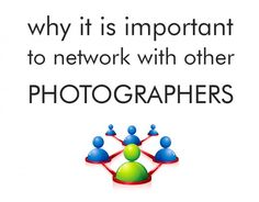Why It Is Important To Network With Other Photographers by Doug Cohen. http://www.mcpactions.com/blog/2013/07/17/why-it-is-important-to-network-with-other-photographers/
