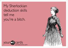 My Sherlockian deduction skills are spot on