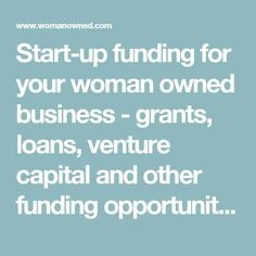 Start-up funding for your woman owned business - grants, loans, venture capital and other funding opportunities