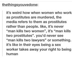 """It's not really """"weird"""" tho. It's a product of how people view sex workers >> no, it's weird. We've just become habituated to the weirdness"""