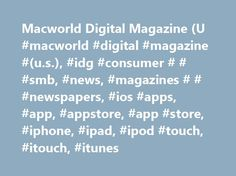 Macworld Digital Magazine (U #macworld #digital #magazine #(u.s.), #idg #consumer # # #smb, #news, #magazines # # #newspapers, #ios #apps, #app, #appstore, #app #store, #iphone, #ipad, #ipod #touch, #itouch, #itunes http://indianapolis.remmont.com/macworld-digital-magazine-u-macworld-digital-magazine-u-s-idg-consumer-smb-news-magazines-newspapers-ios-apps-app-appstore-app-store-iphone-ipad-ipod-touch/  # Macworld Digital Magazine (U.S.) This app is designed for both iPhone and iPad Category…