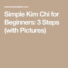 Simple Kim Chi for Beginners: 3 Steps (with Pictures)