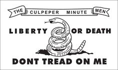 """This is """"the banner of the Culpeper Minute Men, militia out of Culpeper, Virginia, formed in 1775.... The rattlesnake, a uniquely American reptile, was first used as a symbol by Benjamin Franklin, in 1751, in a satirical editorial in the Pennsylvania Gazette.  Franklin suggested the colonies thank Britain for sending their convicted criminals to America by sending the British rattlesnakes."""""""