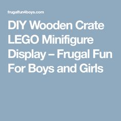 DIY Wooden Crate LEGO Minifigure Display – Frugal Fun For Boys and Girls
