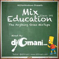 Mix Education - Class 101 - @djGmani by HotMixtapes by djGmani on SoundCloud