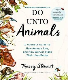 A must-have for animal lovers, Tracey Stewart's book is a paean to living life kindly with creatures of all sizes.