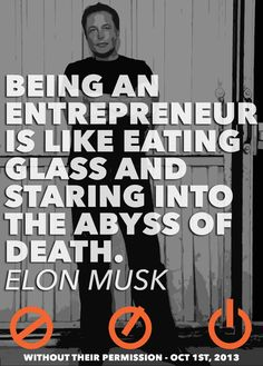 ser empresario es como comer vidrio y mirar hacia el abismo de la muerte  Elon Musk quote. With all the IPO fuss, and stock market drama recently, including  Model S fires  from auto accidents.