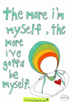 the more i'm myself, the more i've gotta be myself. art by awesome blossom rachel awes. (rachelawes.com)