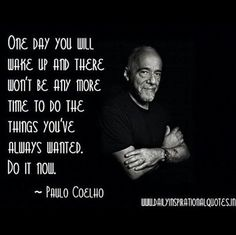 """""""One day you will wake up and there won't be any more time to do the things you've always wanted. Do it now."""" - Paolo Coelho #quote"""