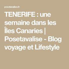 TENERIFE : une semaine dans les Îles Canaries   Posetavalise - Blog voyage et Lifestyle Blog Voyage, Math Equations, Lifestyle, Canary Islands, Travel, Places, Birthday