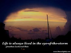 Life is always lived in the eye-of-the-storm - Jonathan Lockwood Huie
