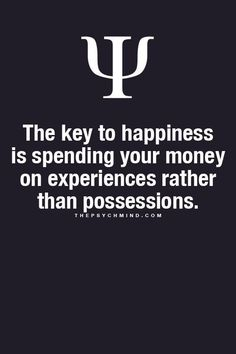 the key to happiness is spending your money on experiences rather than possessions