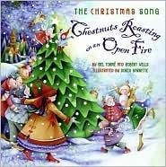 The Christmas Song: Chestnuts Roasting on an Open Fire Words and Music by Mel Torme and Robert Wells Illustrated by Doris Barrette