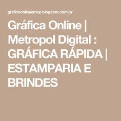 Gráfica Online   Metropol Digital : GRÁFICA RÁPIDA   ESTAMPARIA E BRINDES
