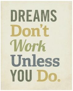 You have to dream it to achieve it!