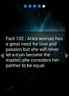 Aries Fact: Aries woman has a great need for love and passion but she will never let a man become the master, she considers her partner to be equal.