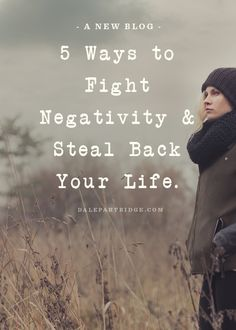 5 Ways To Fight Negativity & Steel Back Your Life
