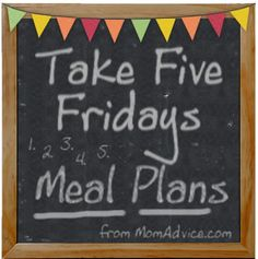 Take Five Fridays Meal Plans on MomAdvice.com. Get 5 ideas for your meal plans every week!