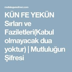 KÜN FE YEKÜN Secrets and Virtues (There is no prayer that will not be accepted) Fes, Allah, The Secret, Prayers, Health, Happy, Quotes, Art Installation, Crafts