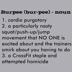 Burpee defined #crossfit **in grade school they called these squat thrusts. The hubs and I STILL hate them.