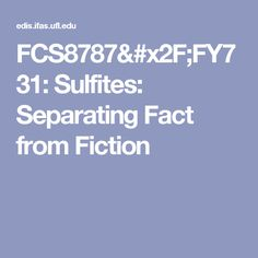 FCS8787/FY731: Sulfites: Separating Fact from Fiction