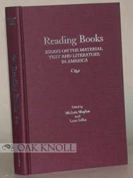 READING BOOKS: ESSAYS ON THE MATERIAL TEXT AND LITERATURE IN AMERICA. Michele Moylan, Lane Stiles.