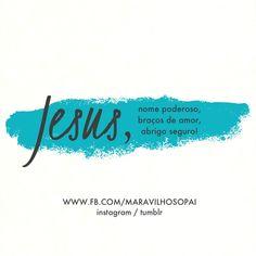 Jesus, nome poderoso, braços de amor, abrigo seguro!  #maravilhosopai #godbless #fé #faith #Jesus #inspiração