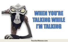 When you're talking while I'm talking via TeacherMemes.com