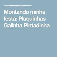 Montando minha festa: Plaquinhas Galinha Pintadinha