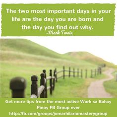 The two most important days in your life are the day you are born and the day you find out why. Hilario, Mark Twain, Your Life, Two By Two, Thoughts, Learning, Words, Day, Garden