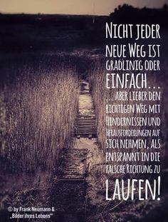 Jeder Weg birgt Hindernisse aber auch Chancen wir müssen nur ganz genau hinschauen....