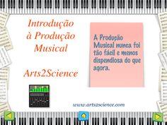 Tutorial sobre Produção Musical, por Arts2Science.com  http://www.slideshare.net/CarlaLouro2/produo-musical