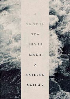 Typography Quotes QUOTATION – Image : As the quote says – Description A smooth sea never made a skilled sailor Now Quotes, Words Quotes, Great Quotes, Wise Words, Quotes To Live By, Motivational Quotes, Life Quotes, Inspirational Quotes, Surf Quotes