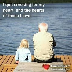 You smoked for more than 50 years, quitting after losing your daughter/my sister.  So proud of you!