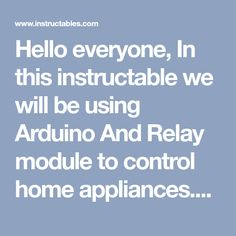 Hello everyone, In this instructable we will be using Arduino And Relay module to control home appliances.This instructable covers: Basics of Relays. Connecting...