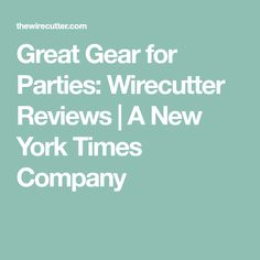 Great Gear for Parties: Wirecutter Reviews | A New York Times Company