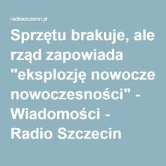 """Sprzętu brakuje, ale rząd zapowiada """"eksplozję nowoczesności"""" - Wiadomości - Radio Szczecin"""