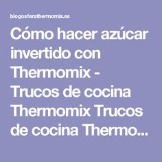 Cómo hacer azúcar invertido con Thermomix - Trucos de cocina Thermomix Trucos de cocina Thermomix