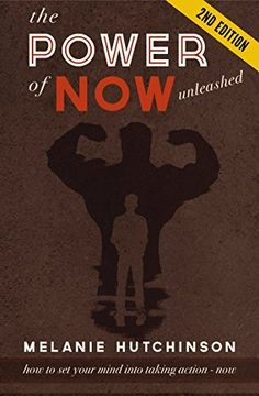 "The Power of ""Now"" Unleashed - 2nd Edition: How to set your Mind into Taking Action ""Now"" so you can achieve your Dreams by Melanie Hutchinson, http://www.amazon.com/dp/B00RI2UDHS/ref=cm_sw_r_pi_dp_cpPlvb0H4JT7C"