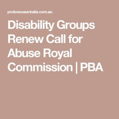 Disability Groups Renew Call for Abuse Royal Commission Disability, Organisation