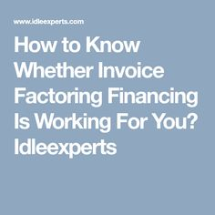 Why Invoice Invoice Factoring Financing Is Better Than Bank - Is invoice factoring a good idea