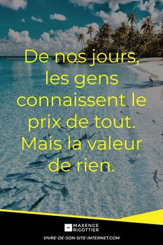 De nos jours, les gens connaissent le prix de tout. Mais la valeur de rien. #MaxenceRigottier #citation #millionnaire #riche #luxe #argent #motivation #entreprenariat #richesse #webmarketing #marketing #onlinebusiness #entreprendre #developpementpersonnel #citationdujour #blog #infopreneur #business #online #formation #ambition #revenupassif #investissement #bourse #finance #profit #million #internet #businessinternet #gagner #infopreneur #infoprenariat #clubprivebusiness