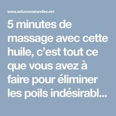 5 minutes de massage avec cette huile, c'est tout ce que vous avez à faire pour éliminer les poils indésirables de votre corps !