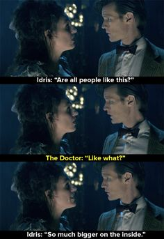 'After decades of it being the other way round, the TARDIS finally gets to be amazed at humans being bigger on the inside than they are on the outside. YOU SHOULD CRY NOW.'This is basically everything Doctor Who's tried to tell us about humanity in fifty years of TV, summed up in a couple of short lines.'- Suggested by Tom Phillips, BuzzFeed.