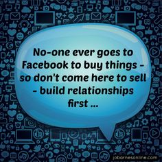 Build relationships first! Facebook Quotes http://mgrconsultinggroup.com