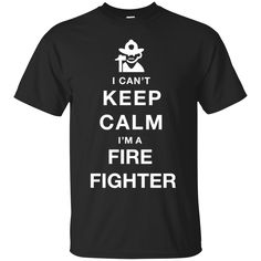 FireFighter Shirts Can't Keep Calm I'm a Fire Fighter T-shirts Hoodies Sweatshirts