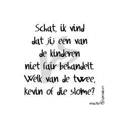 #humor #quote #Nederlands #grappig #tekst #reactie #spreukjes #kinderen #ouders