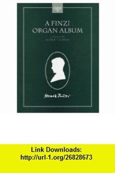A Finzi Organ Album (9780193753686) Robert Gower, Gerald Finzi , ISBN-10: 0193753685  , ISBN-13: 978-0193753686 ,  , tutorials , pdf , ebook , torrent , downloads , rapidshare , filesonic , hotfile , megaupload , fileserve