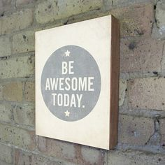 Be Awesome Today Wood Block Print.