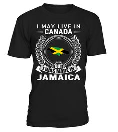 I May Live in Canada But I Was Made in Jamaica Country T-Shirt #JamaicaShirts